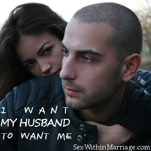 I Want My Husband To Want Me