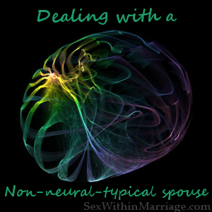 Dealing with a non-neural-typical spouse