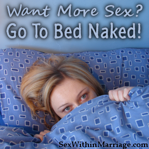 Go To Bed Naked For More Sex