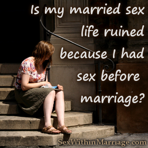 Is my married sex life ruined because I had sex before marriage