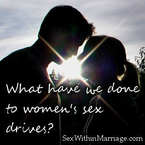 What have we done to women's sex drives
