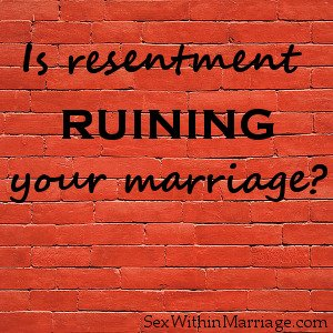 Is Resentment Ruining Your Marriage