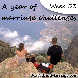 A Year of Marriage Challenges - Week 33 - Enthusiastically agree to sex