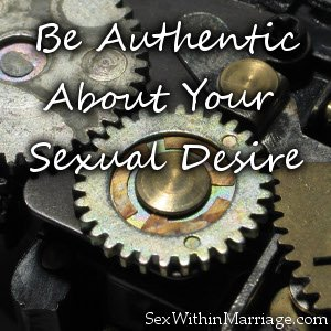 Be Authentic About Your Sexual Desire