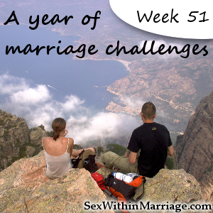 A Year of Marriage Challenges - Week 51 - Have sex somewhere new