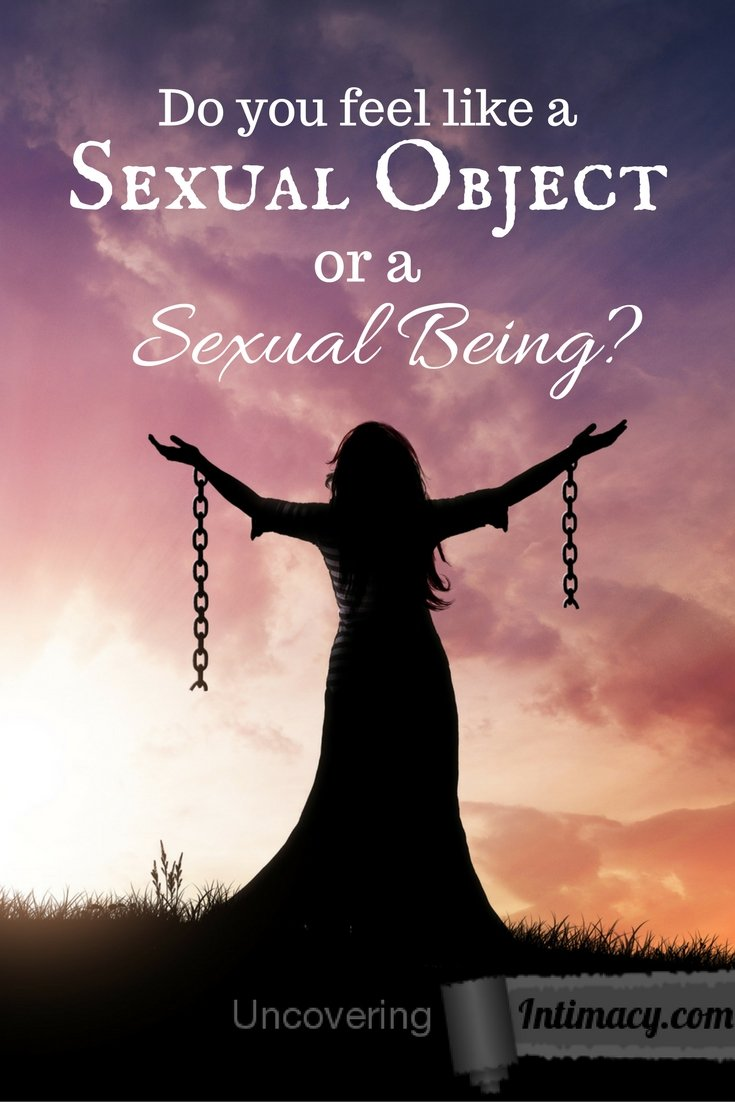 Do you feel like a sexual object or a sexual being?